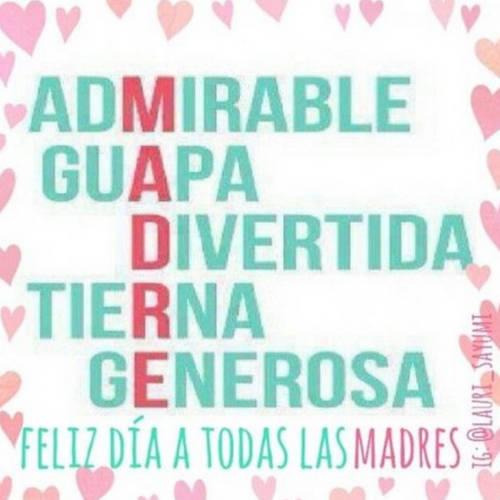 Frases para el Día de la Madre - Admirable. Guapa. Divertida. Tierna. Generosa. Feliz día a todas las madres!
