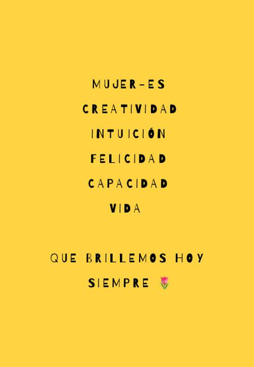 Frases para el Día Internacional de la Mujer - Mujer-es Creatividad  Intuición  Felicidad  Capacidad  VIDA  Que brillemos hoy y siempre 🌷