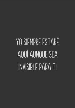 Yo siempre estaré aquí aunque sea invisible para ti