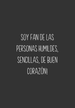 Soy fan de las personas humildes, sencillas, de buen corazón!