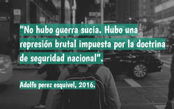 """""""No hubo guerra sucia. Hubo una represión brutal impuesta por la doctrina de seguridad nacional"""". Adolfo perez esquivel, 2016."""