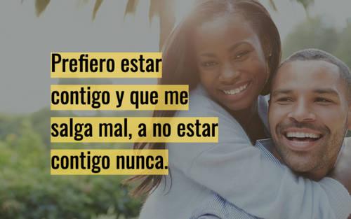 Frases de Amor - Prefiero estar contigo y que me salga mal, a no estar contigo nunca.