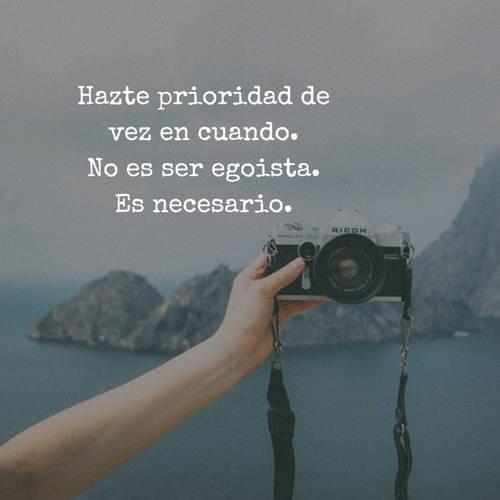 Hazte prioridad de vez en cuando. No es ser egoista. Es necesario.