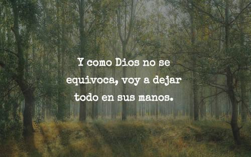 Y como Dios no se equivoca, voy a dejar todo en sus manos.
