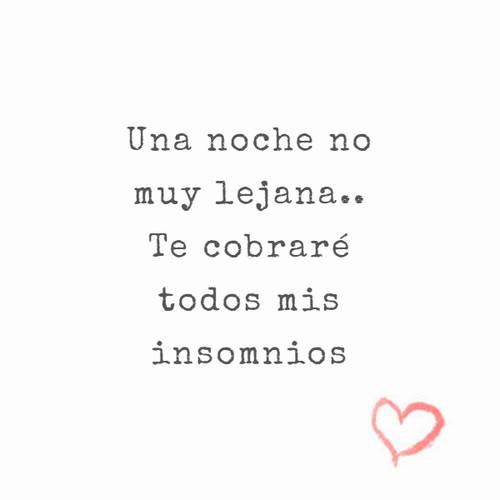 Frases de Amor - Una noche no muy lejana.. Te cobraré todos mis insomnios