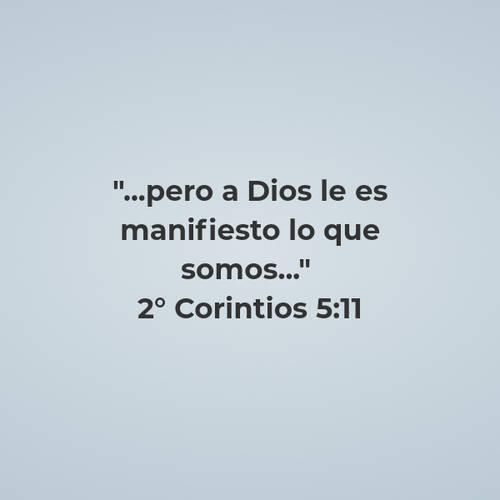 """Frases sobre Religión - """"...pero a Dios le es manifiesto lo que somos...""""  2° Corintios 5:11"""