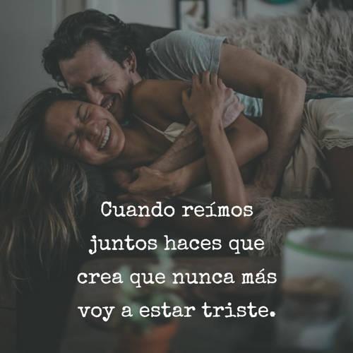 Frases de Alegría - Cuando reímos juntos haces que crea que nunca más voy a estar triste.