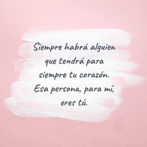 Frases de Amor - Siempre habrá alguien que tendrá para siempre tu corazón. Esa persona, para mí, eres tú.