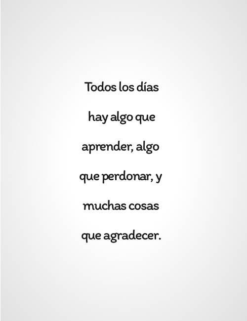 Frases de Alegría - Todos los días hay algo que aprender, algo que perdonar, y muchas cosas que agradecer.