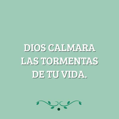 Frases sobre Religión - Dios calmara las tormentas de tu vida.