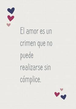 El amor es un crimen que no puede realizarse sin cómplice.