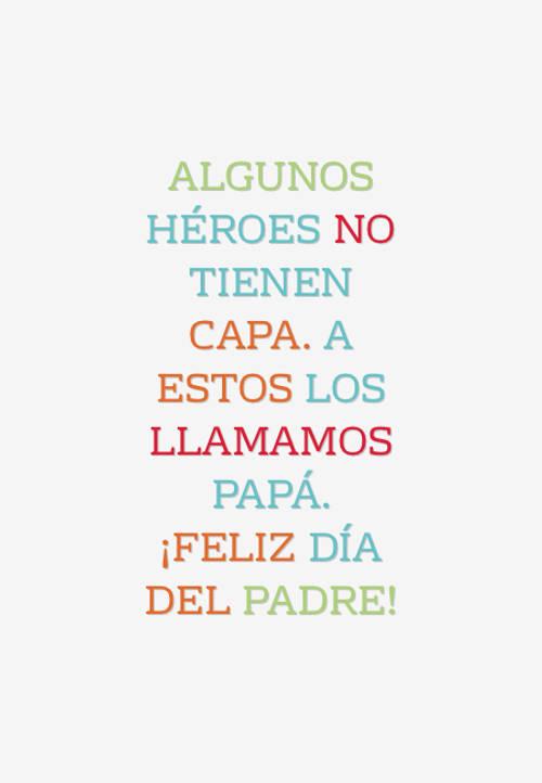 Frases para el Día del Padre - Algunos héroes no tienen capa. A estos los llamamos papá. ¡Feliz día del padre!