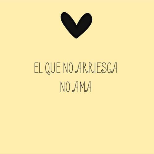 Frases de Amor - EL QUE NO ARRIESGA NO AMA