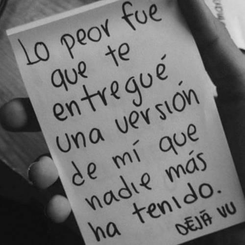 Frases de Acción Poética en Español (Latinoamericana) - Lo peor fue que te entregué una versión de mí que nadie más ha tenido.
