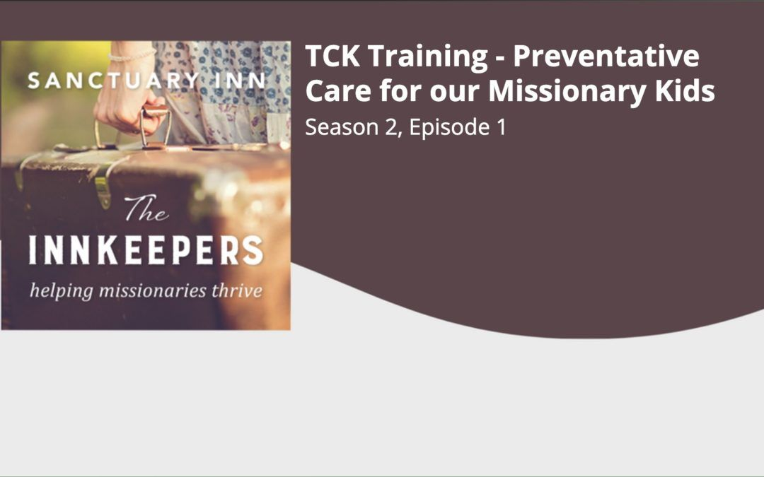 Innkeepers Podcast: TCK Training – Preventative Care for our Missionary Kids [Season 2, Episode 1]