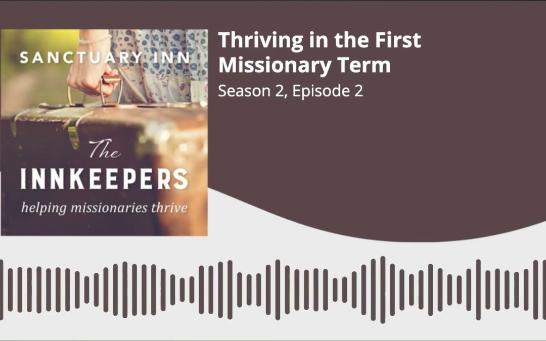 Innkeepers Podcast: Thriving in the First Missionary Term [Season 2, Episode 2]