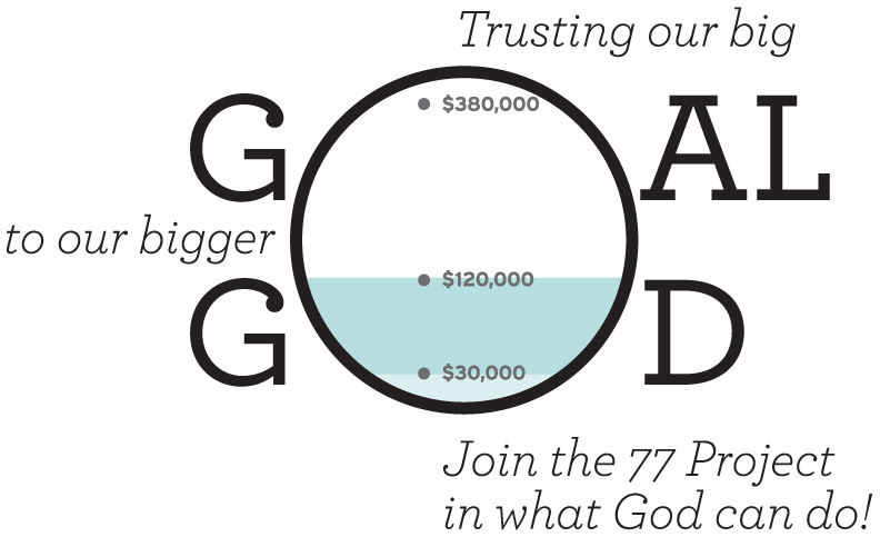 Trusting our big goal to our bigger God : Join the 77 Project in what God can do!