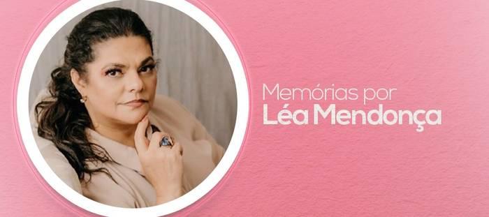 Memórias por Léa Mendonça - parte 1 - Ferida por uma frase