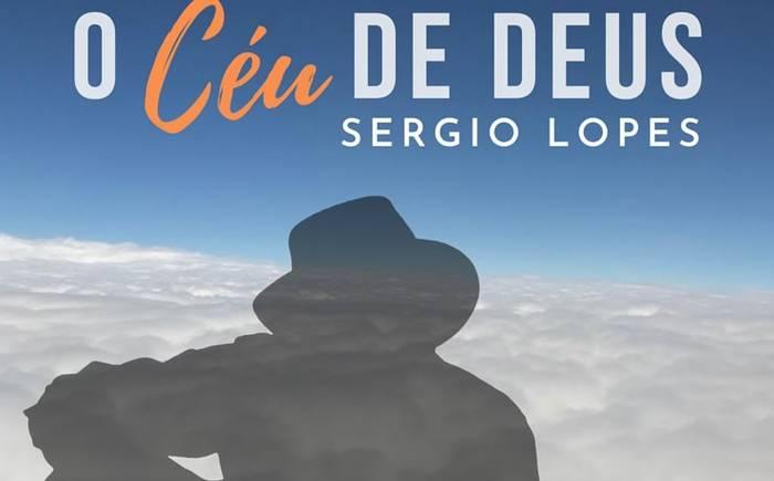 Sérgio Lopes lança novo single - O Céu de Deus