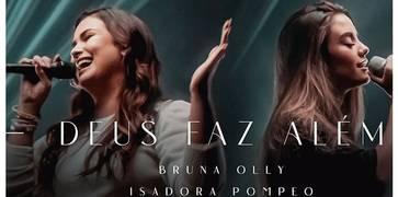 Bruna Olly lança single com participação de Isadora Pompeo - Deus Faz Além