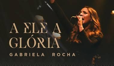Gabriela Rocha lança novo clipe - A Ele a Glória