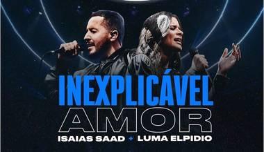 Isaias Saad lança clipe com participação de Luma Elpidio - Inexplicável Amor