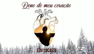 """Single """"Dono do Meu Coração"""" de Edu Lucassi chega nas plataformas digitais"""