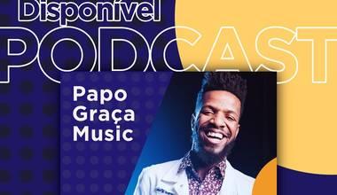 Graça Music lança Podcast sobre bastidores de gravações, cobertura de eventos, a vida e obra dos artistas