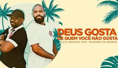 Luiz Arcanjo lança clipe com Salomão do Reggae - Deus Gosta de Quem Você Não Gosta