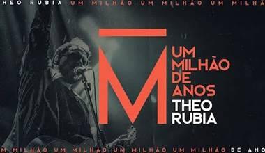 Theo Rubia lança novo single - Um Milhão de Anos