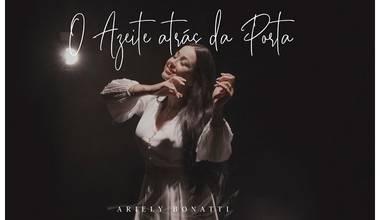 Ariely Bonatti lança novo clipe - O Azeite atrás da Porta