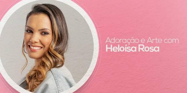 Adoração e Arte com Heloisa Rosa - Como Filhos, Adoradores e como Servos, Artistas.