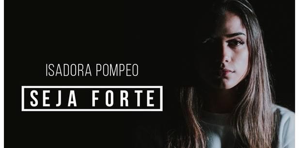 """Isadora Pompeo lança o single e clipe """"Seja Forte"""""""