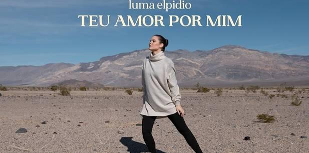 Luma Elpidio lança novo clipe - Teu Amor por Mim
