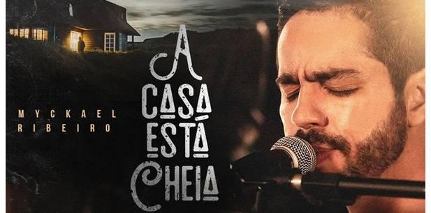 Myckael Ribeiro lança novo single - A Casa Está Cheia