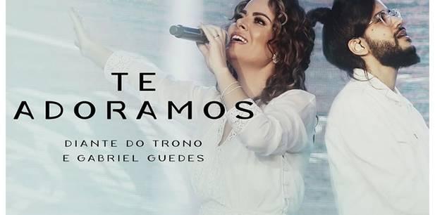 Diante do Trono lança novo clipe com participação de Gabriel Guedes - Te Adoramos
