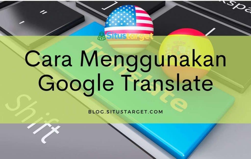 Panduan Cara Menggunakan Google Translate di Semua Fitur yang Tersedia