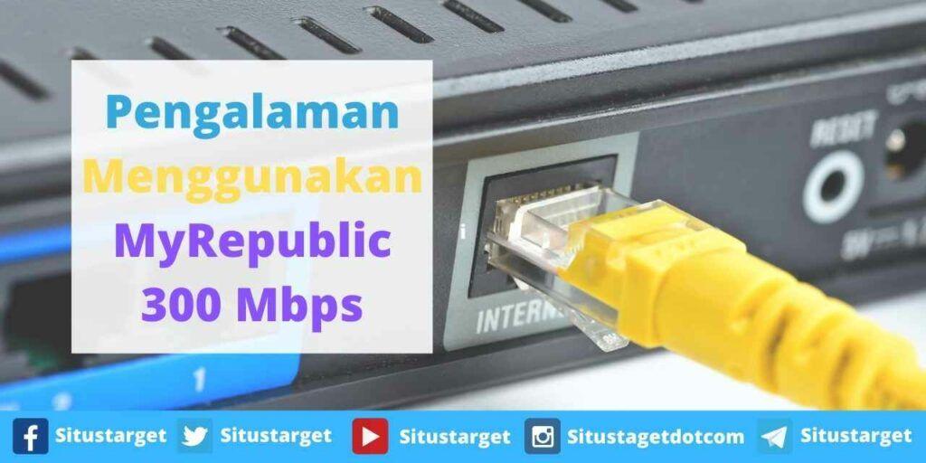 Pengalaman Menggunakan MyRepublic 300 Mbps