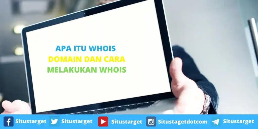 Apa Itu WHOIS Domain Dan Cara Melakukan WHOIS