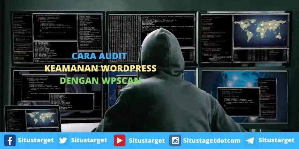 Cara Audit Keamanan WordPress Dengan WPScan