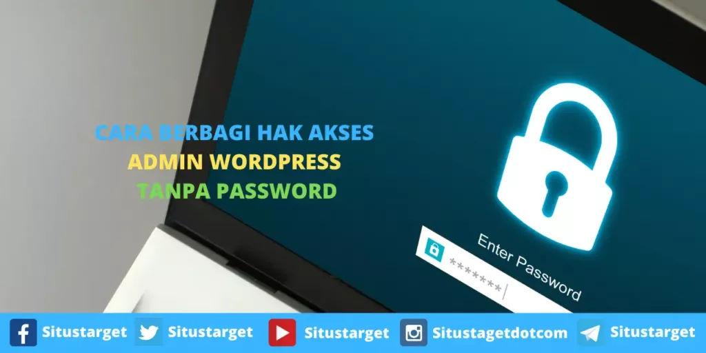 Cara Berbagi Hak Akses Admin WordPress Tanpa Password
