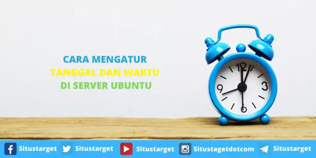 Tutorial Mengganti dan Mengatur Tanggal dan Waktu Di Server Ubuntu