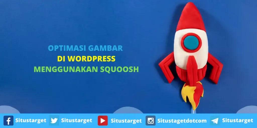 Optimasi Gambar Di WordPress Menggunakan Squoosh
