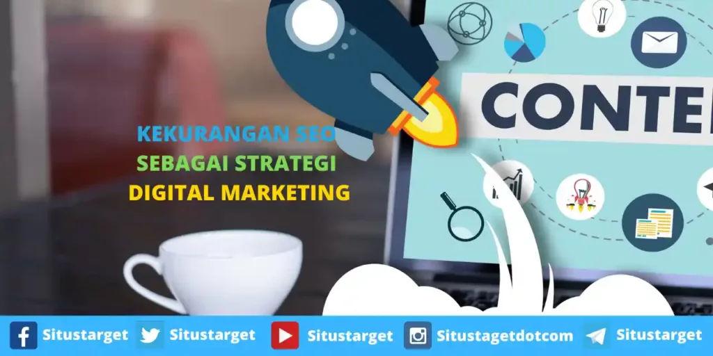 Pertimbangkan kekurangan SEO berikut ini sebelum kamu memutuskan untuk strategi digital marketing