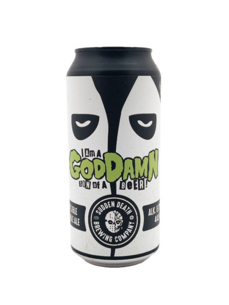 I Am A Goddamn Son of A Beer Sudden Death Brewing Co.