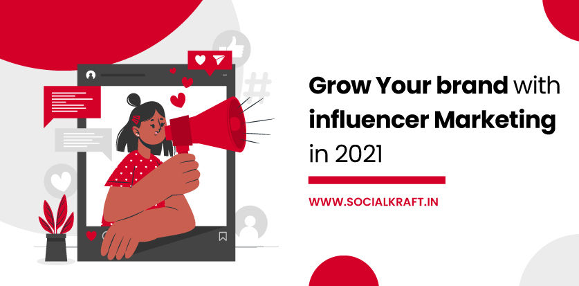 How To Grow Your Brand With Influencer Marketing in 2021
