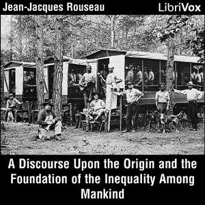 Discourse Upon the Origin and the Foundation of the Inequality Among Mankind