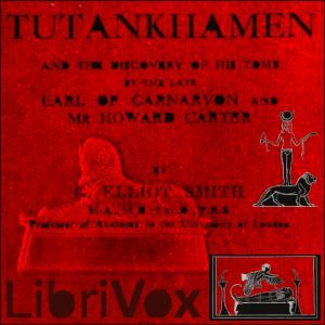 Tutankhamen: and the Discovery of His Tomb by the Late Earl of Carnarvon and Mr. Howard Carter