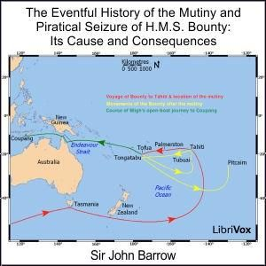 Eventful History of the Mutiny and Piratical Seizure of H.M.S. Bounty: Its Cause and Consequences