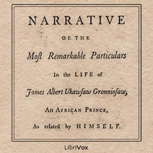 Narrative of the Most Remarkable Particulars in the Life of James Albert Ukawsaw Gronniosaw